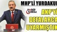 AKP'Yİ DEFALARCA UYARMIŞTIK