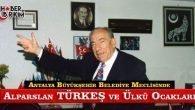 Antalya Büyükşehir Meclisinde Alparslan Türkeş ve Ülkü Ocakları…
