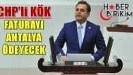 CHP Milletvekili Devrim Kök, Faturayı Antalya ödeyecek…