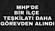 MHP'de Bir İlçe Teşkilatı Daha Görevden Alındı