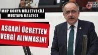 """MHP'li Kalaycı """"Asgari Ücretten Vergi Alınmasın"""""""