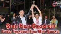 Şehit Fırat Çakıroğlu Turnuvası Final Maçı
