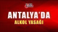 Antalya Valiliği'nden Alkol Yasağı