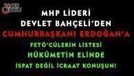 """Bahçeli'den Erdoğan'a Cevap """"FETÖ'cülerin Listesi Hükümetin Elinde!"""""""