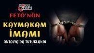 FETÖ/PDY Terör Örgütünün Kaymakam İMAM'ı H.B. Tutuklandı