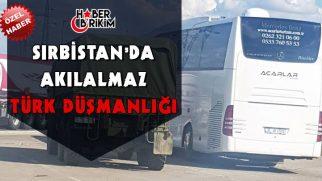 Sırbistan'da Akılalmaz Türk Düşmanlığı!