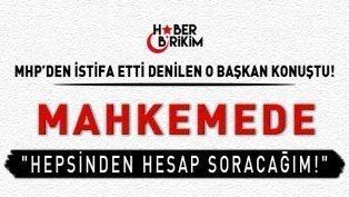 MHP'den İstifa Ettiği Açıklanan O Başkan Konuştu!