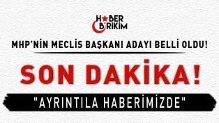 Son Dakika! MHP Meclis Başkanı Adayı Belli Oldu!