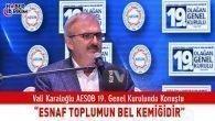 """Vali Karaloğlu """"Esnaf Toplumun Bel Kemiğidir"""""""