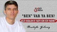 """""""BEN"""" var ya BEN!"""