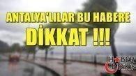 ANTALYA'LILAR BU HABERE DİKKAT