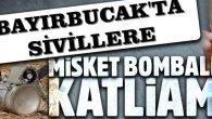 BAŞIMIZA MİSKET BOMBALARI YAĞIYOR !!!