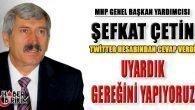 MHP Genel Başkan Yardımcısı Şefkat Çetin 'Uyardık Gereğini Yapıyoruz'