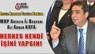 MHP'li Kaya 'Herkes Kendi İşini Yapsın'