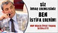 MHP Meclis Üyesi Taşbaş İstifa Etti
