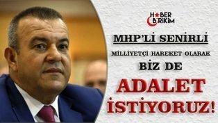 """MHP'li Senirli """"Biz de Adalet İstiyoruz!"""""""