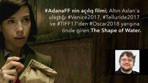 """24. Adana Film Festivali'nin açılış filmi """"The Shape of Water"""" oldu"""