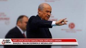 """MHP Lideri Bahçeli """"Balon Şişirmekle Meşguller İnandırıcı Tarafı Yok!"""""""