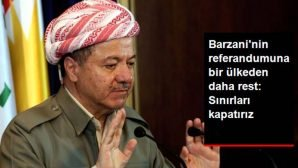 """Barzani'ye Bir Ülkeden Daha Rest """"Sınırları Kapatırız!"""""""